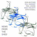 John Butcher / Phil Durrant / Paul Lovens / Radu Malfattii / John Russell: News From The Shed