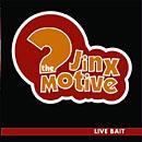 The Jinx Motive: Live Bait