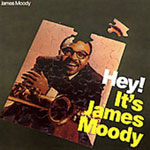 James Moody: Hey! It's James Moody