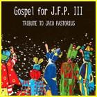 Gospel for JFP III: Tribute to Jaco Pastorius