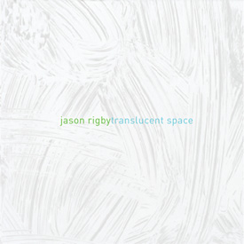 Jason Rigby: Translucent Space