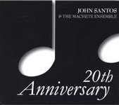 "Read ""John Santos & The Machete Ensemble: 20th Anniversary"" reviewed by Forrest Dylan Bryant"