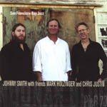 Johnny Smith with Friends Mark Holzinger and Chris Justin: San Francisco Bay Jazz