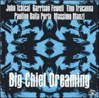Tchicai/Fewell/Tracanna/Dalla Porta/Manzi: Big Chief Dreaming