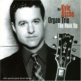 Kyle Asche Organ Trio: The Hook Up