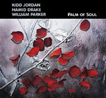 Kidd Jordan / Hamid Drake / William Parker: Palm of Soul