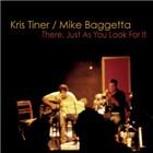 Kris Tiner and Mike Baggetta: There, Just As You Look For It