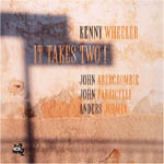 Kenny Wheeler: It Takes Two!