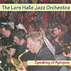 The Lars Halle Jazz Orchestra: Speaking of Apropos