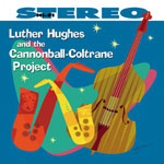 Luther Hughes: Luther Hughes and the Cannonball-Coltrane Project