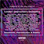London Improvisers Orchestra: 2003-4: Responses, Reproductions & Reality
