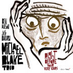 Michael Blake Trio: Right Before Your Very Ears