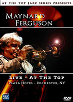 """Read """"Maynard Ferguson: Live -- At the Top"""" reviewed by Jack Bowers"""