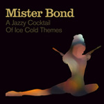 Various Artists: Mister Bond - A Jazzy Cocktail Of Ice Cold Themes