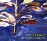 Mark Kleinhaut Trio: Holding the Center