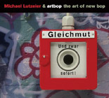 Michael Lutzeier & Artbop: Gleichmut... Und Zwar Sofort!
