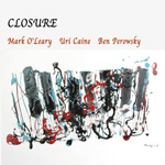 Mark O'Leary / Uri Caine / Ben Perowsky: Closure