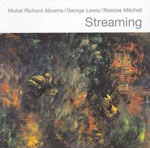 Muhal Richard Abrams / George Lewis / Roscoe Mitchell: Streaming