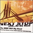 The Mike Vax Big Band: The Mike Vax Big Band: Next Stop: Live... On the Road