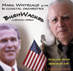 Mark Whitecage: BushWacked: A Spoken Opera