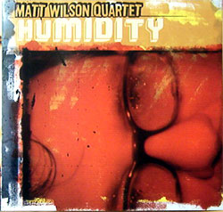 Matt Wilson Quartet: Humidity