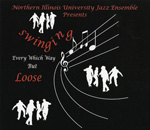Northern Illinois University Jazz Ensemble: Swinging Every Which Way But Loose