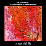 Paul Dunmall/Paul Lytton/Stevie Wishart: In Your Shell Like