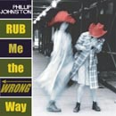 Album Rub Me the Wrong Way by Phillip Johnston