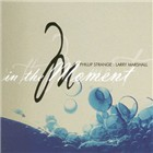 Phillip Strange & Larry Marshall: In the Moment