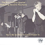 The Rick Holland Quartet featuring Hendrik Meurkens: You'd Be So Nice To Come Home To