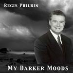 Regis Philbin: My Darker Moods