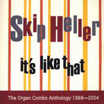 Skip Heller: It's Like That: The Organ Combo Anthology 1998-2004