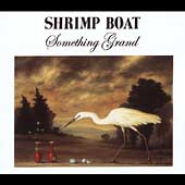 Shrimp Boat: Something Grand