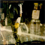 Steve Lantner Trio: Saying So