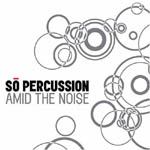 So Percussion: Amid the Noise