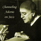 "Read ""Channeling Adorno on Jazz"""