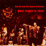 Sun Ra and His Space Arkestra: What Planet Is This?