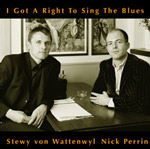 Stewy von Wattenwyl / Nick Perrin: I Got a Right to Sing the Blues