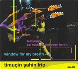 Timucin Sahin Trio: Window for My Breath