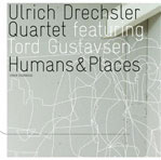 Ulrich Drechsler Quartet: Humans & Places