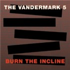 Vandermark 5: Burn The Incline