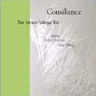 The Vinson Valega Trio: Consilience