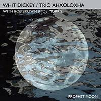Whit Dickey/Trio Ahxoloxha: Prophet Moon