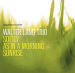 Walter Lang Trio: Softly As In A Morning Sunrise