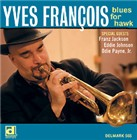 Yves Francois: Blues For Hawk