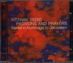 Yitzhak Yedid: Passions and Prayers: Sextet in Hommage to Jerusalem
