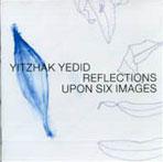 Yitzhak Yedid: Reflections Upon Six Images