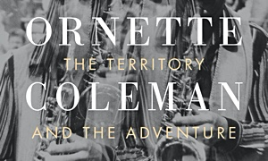 Read Ornette Coleman: The Territory And The Adventure
