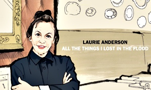 Interview with Laurie Anderson: All the Things I Lost in the Flood