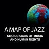 "Read ""A Map of Jazz: Crossroads of Music and Human Rights"" reviewed by Karl Ackermann"